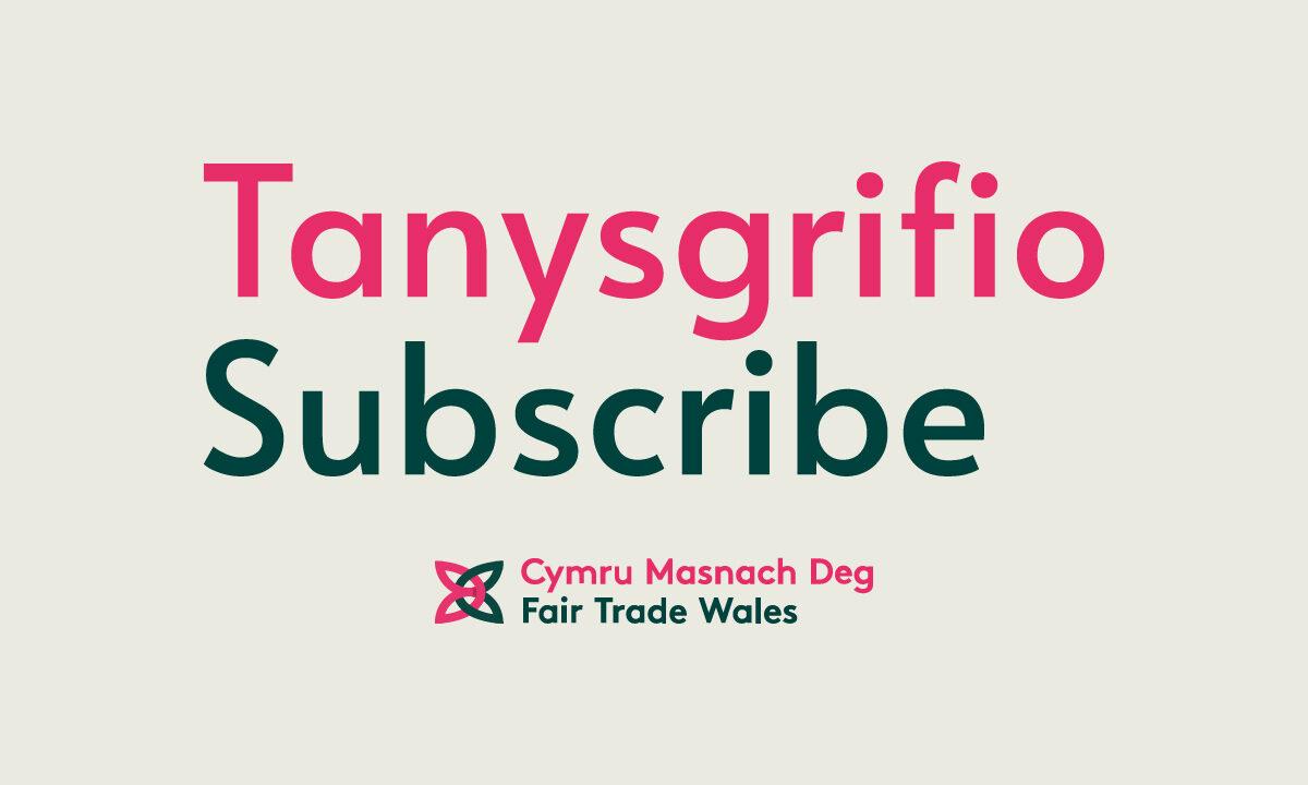 Subscribe to Fair Trade Wales | Tanysgrifiwch i Gymru Masnach Deg